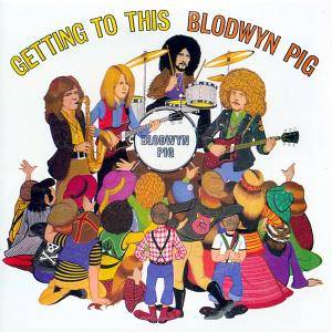 Blodwyn Pig: Getting To This - Cover
