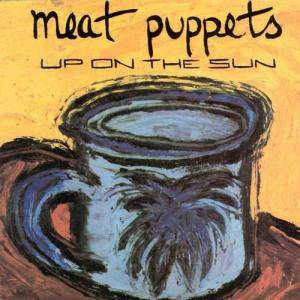 Cover - Meat Puppets: Up On The Sun