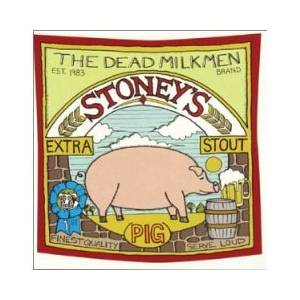 Cover - Dead Milkmen, The: Stoney's Extra Stout (Pig)