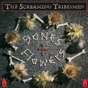 The Screaming Tribesmen: Bones + Flowers - Cover