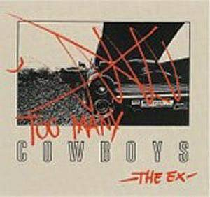 Cover - Ex, The: Too Many Cowboys