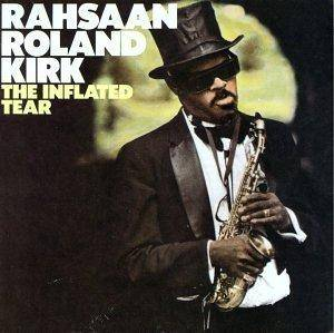 Cover - Rahsaan Roland Kirk: Inflated Tear, The
