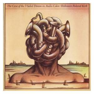Cover - Rahsaan Roland Kirk: Case Of The 3 Sided Dream In Audio Color, The