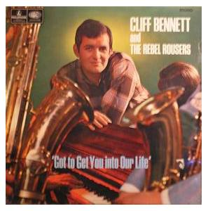 Cover - Cliff Bennett & The Rebel Rousers: Got To Get You Into Our Life