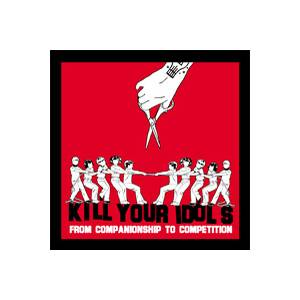 Cover - Kill Your Idols: From Companionship To Competition