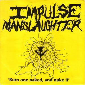 Impulse Manslaughter: Burn One Naked, And Nuke It - Cover