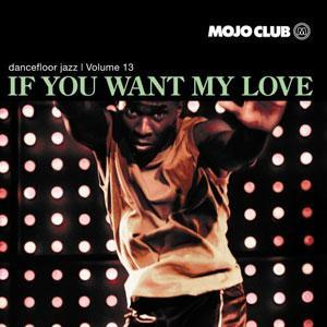 Mojo Club Presents Dancefloor Jazz Vol. 13 - If You Want My Love - Cover