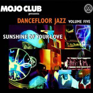 Mojo Club Presents Dancefloor Jazz Vol. 05 - Sunshine Of Your Love - Cover
