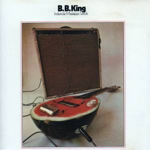 B.B. King: Indianola Mississippi Seeds - Cover