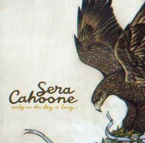 Cover - Sera Cahoone: Only As The Day Is Long