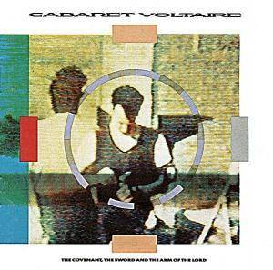 Cabaret Voltaire: Covenant, The Sword And The Arm Of The Lord, The - Cover