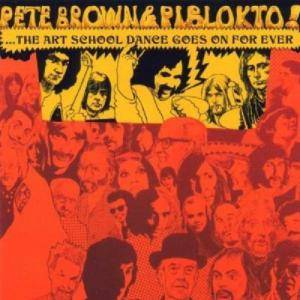 Pete Brown & Piblokto!: Things May Come And Things May Go, But The Art School Dance Goes On For Ever - Cover