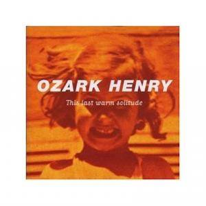 Cover - Ozark Henry: This Last Warm Solitude