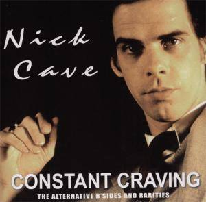 Cover - Nick Cave: Constant Craving - The Alternative B'sides And Rarities