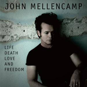 John Mellencamp: Life Death Love And Freedom - Cover
