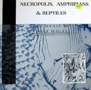 Cover - Graeme Revell: Necropolis, Amphibians & Reptiles - The Music Of Adolf Wölfli
