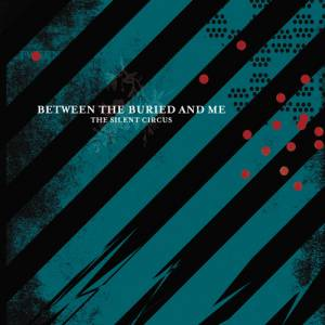 Between The Buried And Me: Silent Circus, The - Cover