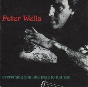Peter Wells: Everything You Like Tries To Kill You - Cover