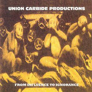 Union Carbide Productions: From Influence To Ignorance - Cover