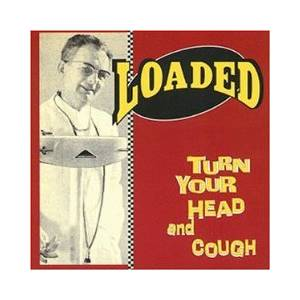 Loaded: Turn Your Head And Cough - Cover