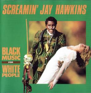 Cover - Screamin' Jay Hawkins: Black Music For White People