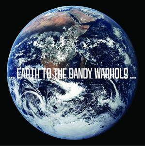Cover - Dandy Warhols, The: ...Earth To The Dandy Warhols...