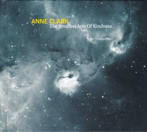 Cover - Anne Clark: Smallest Acts Of Kindness, The