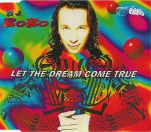 DJ BoBo: Let The Dream Come True (Single-CD) - Bild 1
