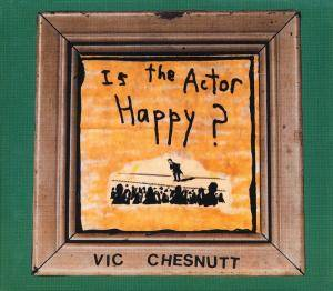 Cover - Vic Chesnutt: Is The Actor Happy?