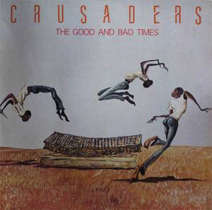 The Crusaders: Good And Bad Times, The - Cover
