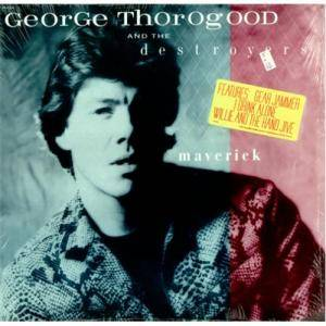 George Thorogood & The Destroyers: Maverick - Cover
