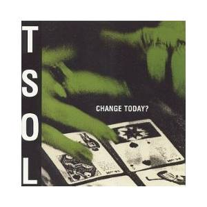 T.S.O.L.: Change Today? - Cover