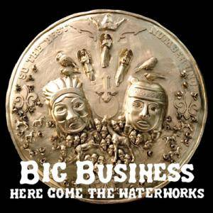 Big Business: Here Come The Waterworks - Cover