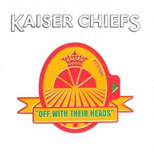 "Cover - Kaiser Chiefs: ""Off With Their Heads"""