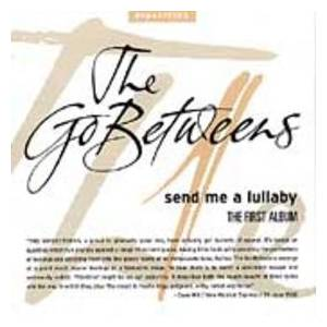 Cover - Go-Betweens, The: Send Me A Lullaby
