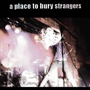 A Place To Bury Strangers: Place To Bury Strangers, A - Cover