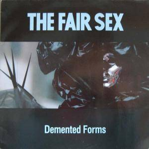 Cover - Fair Sex, The: Demented Forms