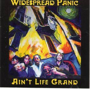 Cover - Widespread Panic: Ain't Life Grand