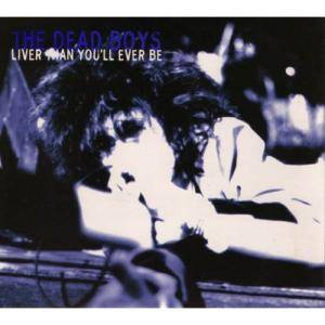Cover - Dead Boys: Liver Than You'll Ever Be