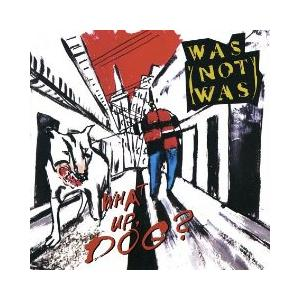 Was (Not Was): What Up, Dog? - Cover