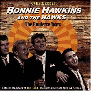 Cover - Ronnie Hawkins & The Hawks: Roulette Years, The