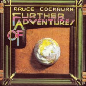 Cover - Bruce Cockburn: Further Adventures Of