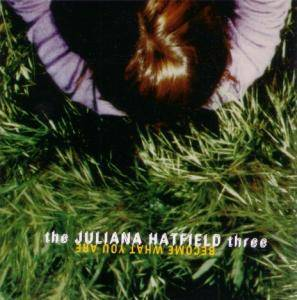 The Juliana Hatfield Three: Become What You Are (CD) - Bild 1