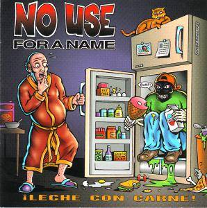 Cover - No Use For A Name: ¡Leche Con Carne!
