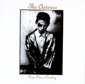 The Auteurs: Now I'm A Cowboy - Cover