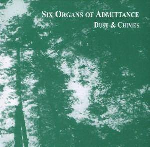 Cover - Six Organs Of Admittance: Dust & Chimes