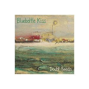Cover - Bluebottle Kiss: Doubt Seeds