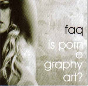 Cover - F.A.Q.: Is Pornography Art?