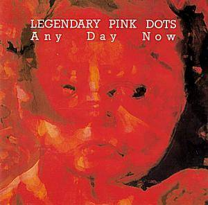 The Legendary Pink Dots: Any Day Now - Cover