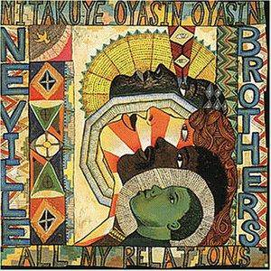 Cover - Neville Brothers, The: Mitakuye Oyasin Oyasin / All My Relations